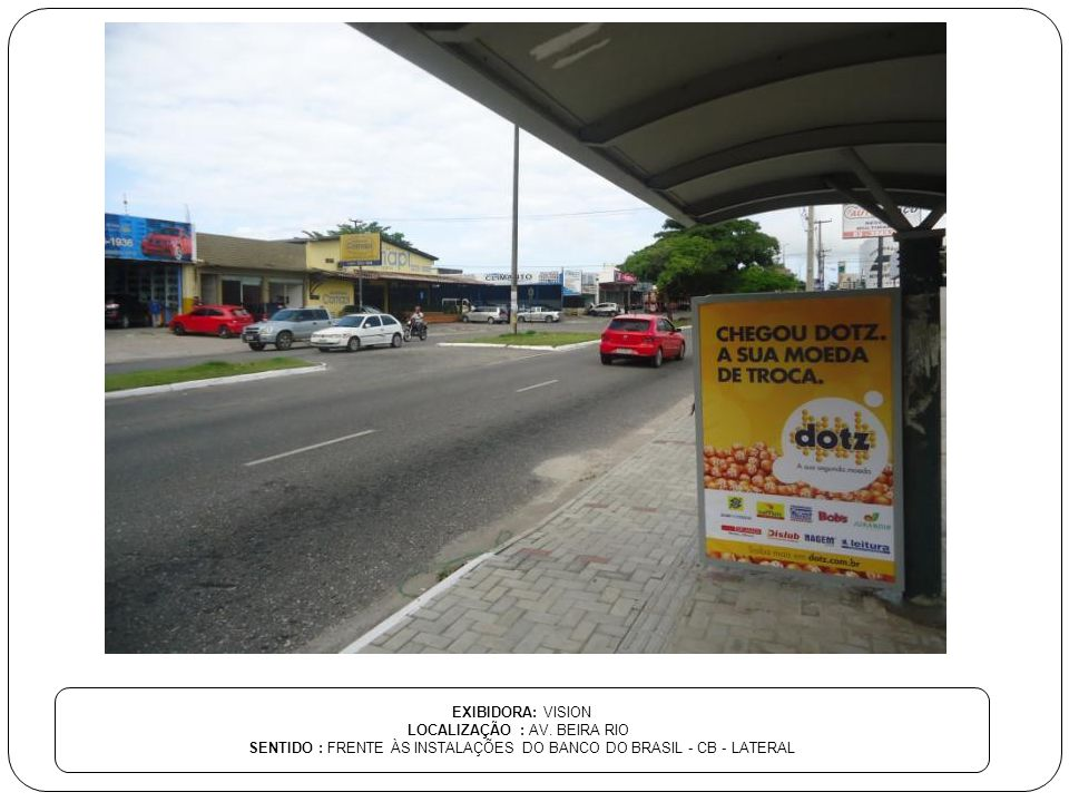 EXIBIDORA: VISION LOCALIZAÇÃO : AV. BEIRA RIO SENTIDO : FRENTE ÀS INSTALAÇÕES DO BANCO DO BRASIL - CB - LATERAL