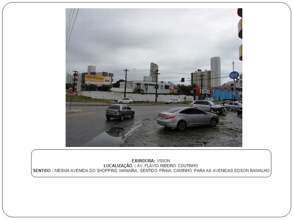 EXIBIDORA: VISION LOCALIZAÇÃO : AV EPITÁCIO PESSOA SENTIDO : - FRENTE À LOJA PIVETE - LATERAL POSTO DISLUB - BIFURC AV EPITÁCIO COM AV RUI CARNEIRO - FRONTAL