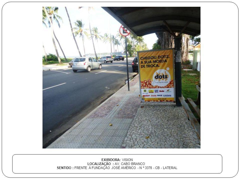 EXIBIDORA: VISION LOCALIZAÇÃO : AV. CABO BRANCO SENTIDO : FRENTE À FUNDAÇÃO JOSÉ AMÉRICO - N º 3378 - CB - LATERAL