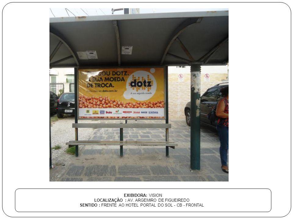 EXIBIDORA: VISION LOCALIZAÇÃO : AV. ARGEMIRO DE FIGUEIREDO SENTIDO : FRENTE AO HOTEL PORTAL DO SOL - CB - FRONTAL