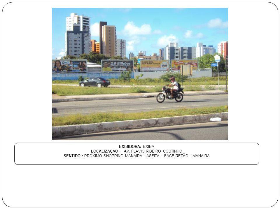 EXIBIDORA: EXIBA LOCALIZAÇÃO : AV. FLAVIO RIBEIRO COUTINHO SENTIDO : PROXIMO SHOPPING MANAIRA - ASFITA – FACE RETÃO - MANAIRA