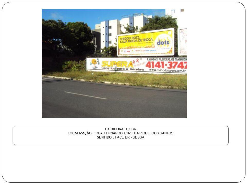 EXIBIDORA: EXIBA LOCALIZAÇÃO : RUA FERNANDO LUIZ HENRIQUE DOS SANTOS SENTIDO : FACE BR - BESSA