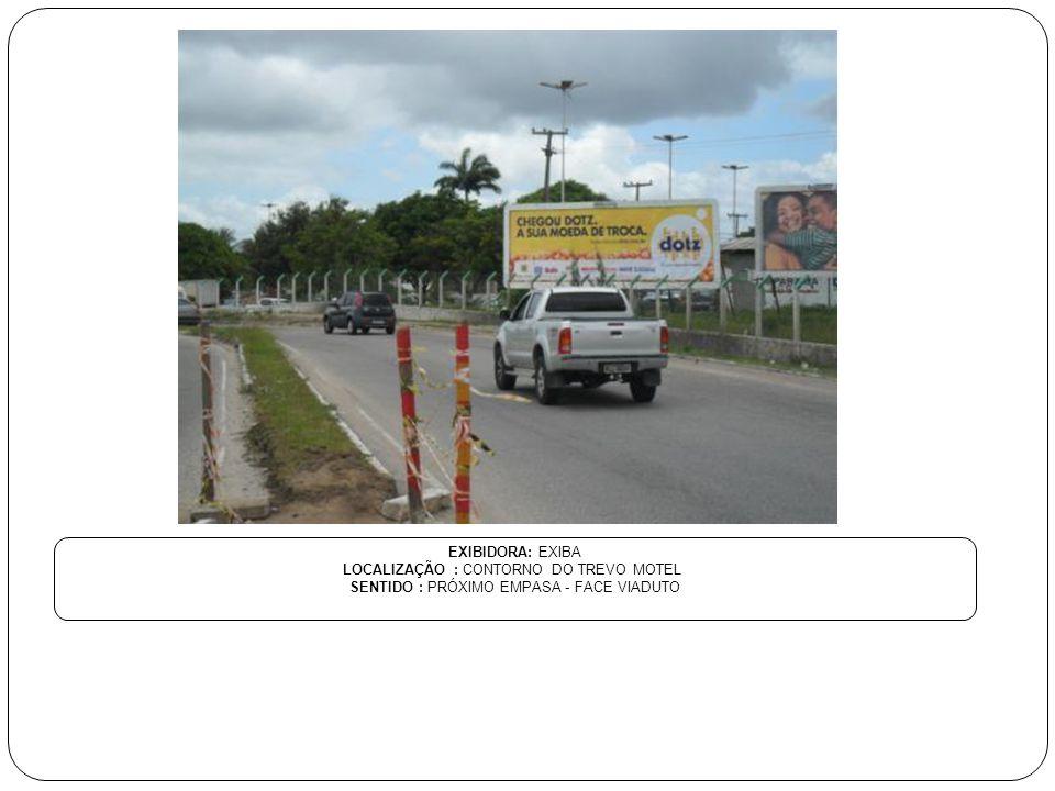 EXIBIDORA: EXIBA LOCALIZAÇÃO : CONTORNO DO TREVO MOTEL SENTIDO : PRÓXIMO EMPASA - FACE VIADUTO