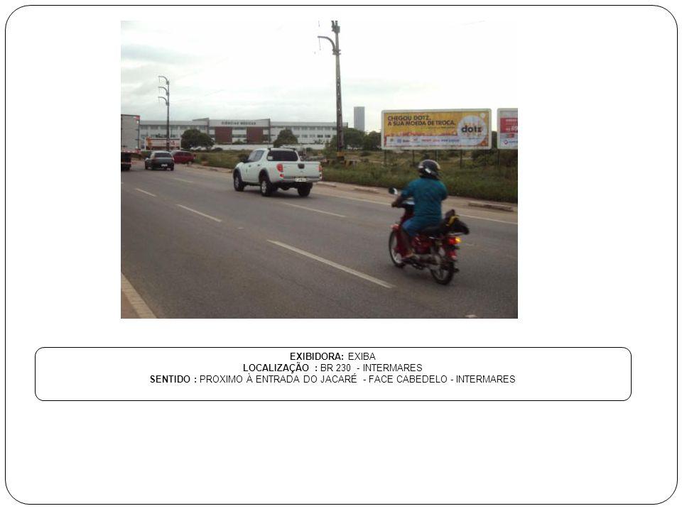 EXIBIDORA: EXIBA LOCALIZAÇÃO : BR 230 - INTERMARES SENTIDO : PROXIMO À ENTRADA DO JACARÉ - FACE CABEDELO - INTERMARES