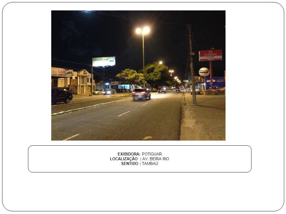 EXIBIDORA: POTIGUAR LOCALIZAÇÃO : AV. BEIRA RIO SENTIDO : TAMBAÚ
