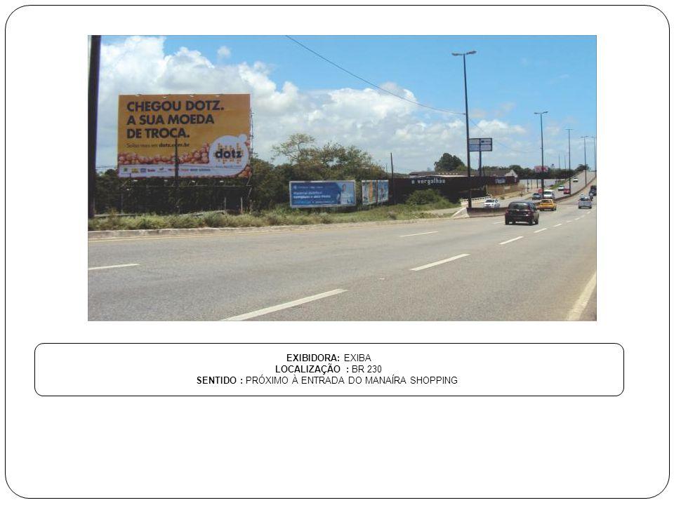 EXIBIDORA: EXIBA LOCALIZAÇÃO : BR 230 SENTIDO : PRÓXIMO À ENTRADA DO MANAÍRA SHOPPING