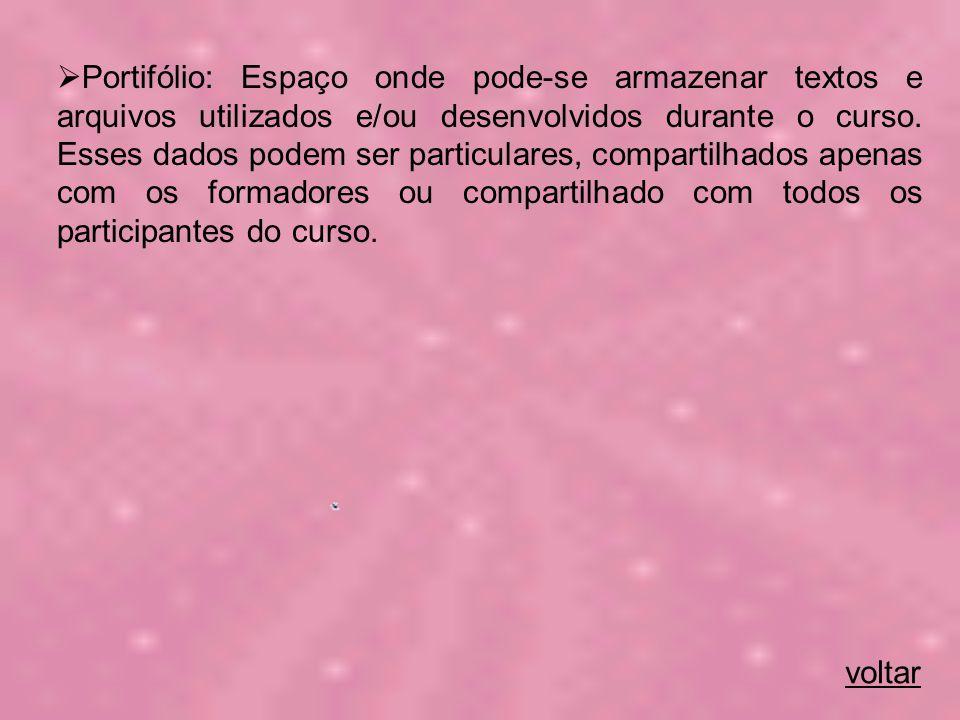 Portifólio: Espaço onde pode-se armazenar textos e arquivos utilizados e/ou desenvolvidos durante o curso.