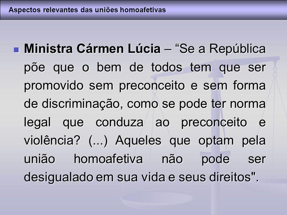 Ministra Cármen Lúcia – Se a República põe que o bem de todos tem que ser promovido sem preconceito e sem forma de discriminação, como se pode ter nor