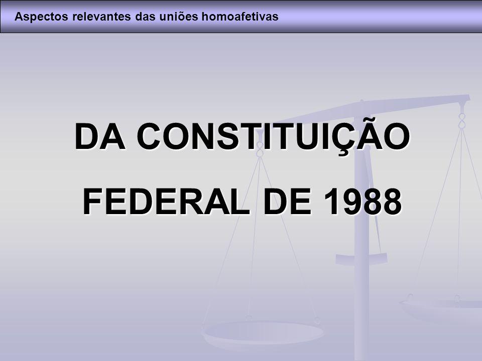 DA CONSTITUIÇÃO FEDERAL DE 1988 Aspectos relevantes das uniões homoafetivas