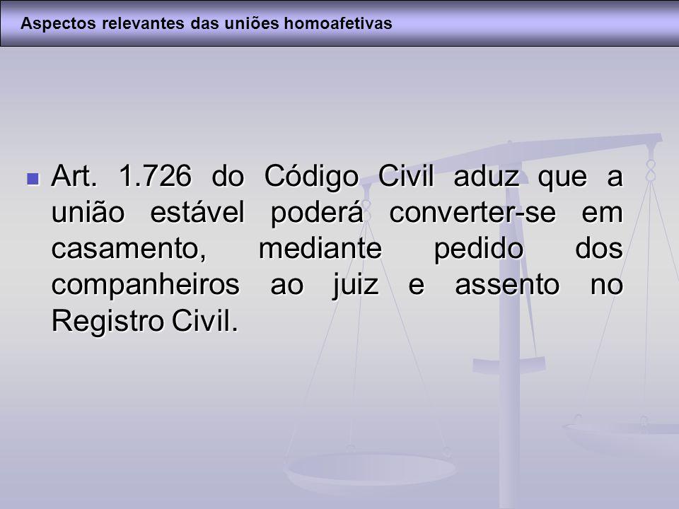 Art. 1.726 do Código Civil aduz que a união estável poderá converter-se em casamento, mediante pedido dos companheiros ao juiz e assento no Registro C
