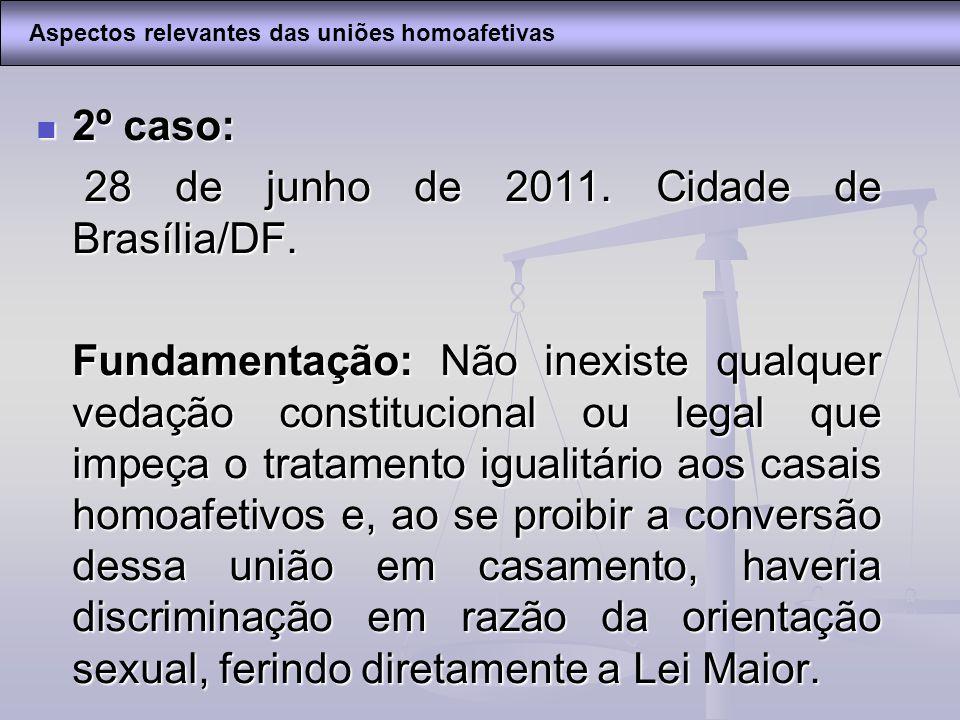 2º caso: 2º caso: 28 de junho de 2011. Cidade de Brasília/DF. 28 de junho de 2011. Cidade de Brasília/DF. Fundamentação: Não inexiste qualquer vedação