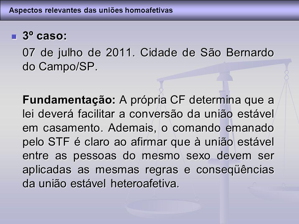 3º caso: 3º caso: 07 de julho de 2011. Cidade de São Bernardo do Campo/SP. Fundamentação: A própria CF determina que a lei deverá facilitar a conversã