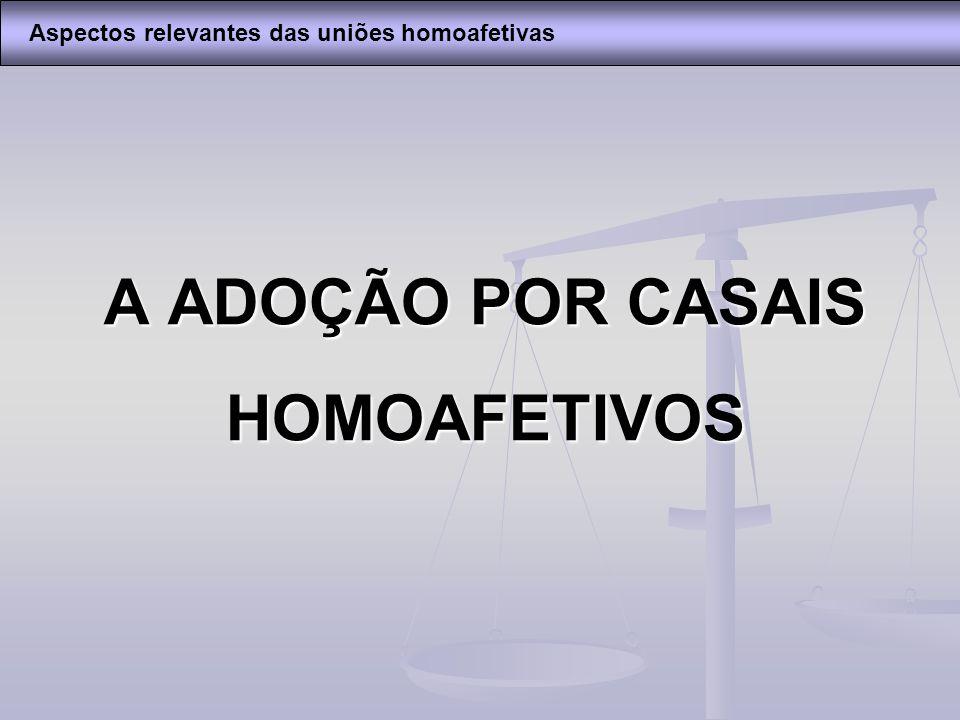 A ADOÇÃO POR CASAIS HOMOAFETIVOS Aspectos relevantes das uniões homoafetivas