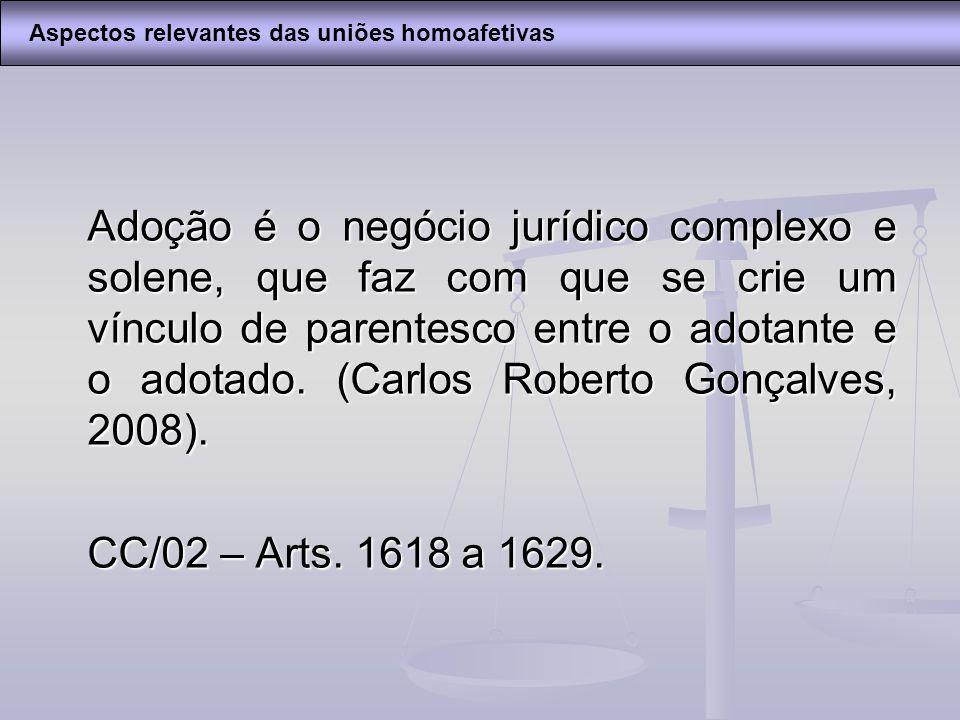 Adoção é o negócio jurídico complexo e solene, que faz com que se crie um vínculo de parentesco entre o adotante e o adotado. (Carlos Roberto Gonçalve