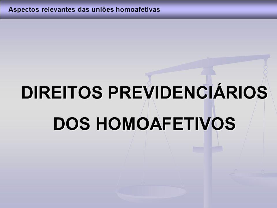 DIREITOS PREVIDENCIÁRIOS DOS HOMOAFETIVOS Aspectos relevantes das uniões homoafetivas