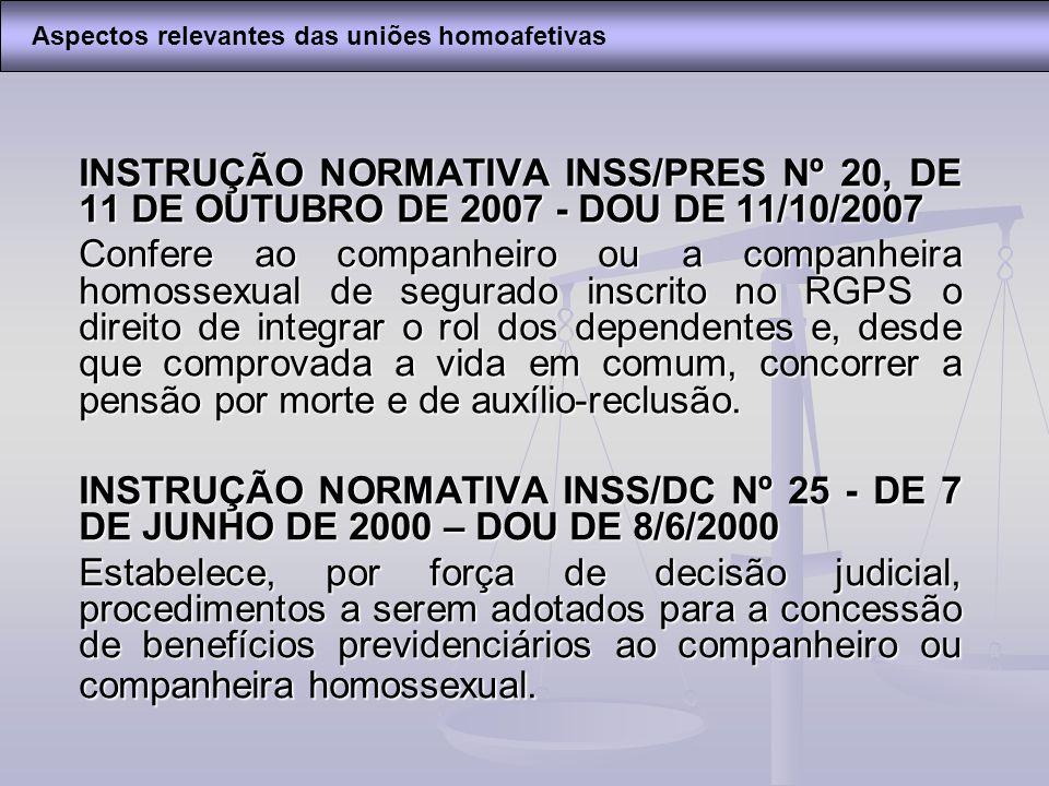 INSTRUÇÃO NORMATIVA INSS/PRES Nº 20, DE 11 DE OUTUBRO DE 2007 - DOU DE 11/10/2007 Confere ao companheiro ou a companheira homossexual de segurado insc