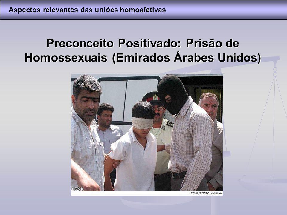 Preconceito Positivado: Prisão de Homossexuais (Emirados Árabes Unidos) Aspectos relevantes das uniões homoafetivas