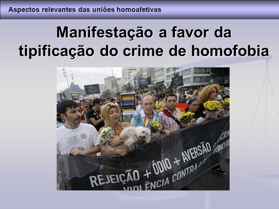 Manifestação a favor da tipificação do crime de homofobia Aspectos relevantes das uniões homoafetivas