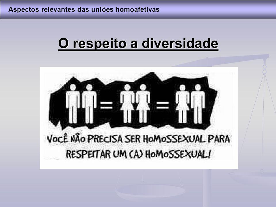 O respeito a diversidade Aspectos relevantes das uniões homoafetivas