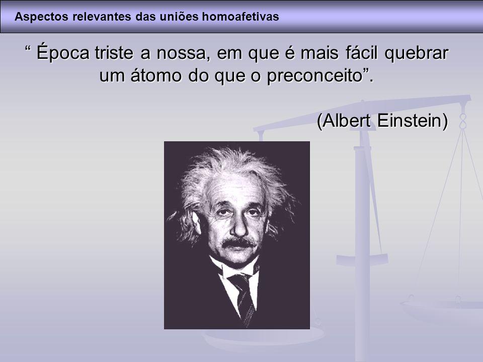 Época triste a nossa, em que é mais fácil quebrar um átomo do que o preconceito. (Albert Einstein) Época triste a nossa, em que é mais fácil quebrar u
