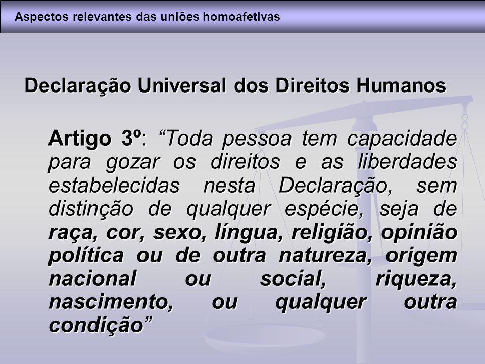 Declaração Universal dos Direitos Humanos Artigo 3º: Toda pessoa tem capacidade para gozar os direitos e as liberdades estabelecidas nesta Declaração,