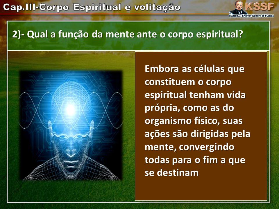 2)- Qual a função da mente ante o corpo espiritual.