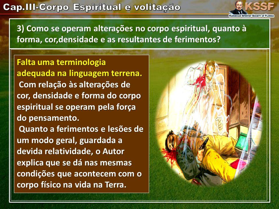 3) Como se operam alterações no corpo espiritual, quanto à forma, cor,densidade e as resultantes de ferimentos.