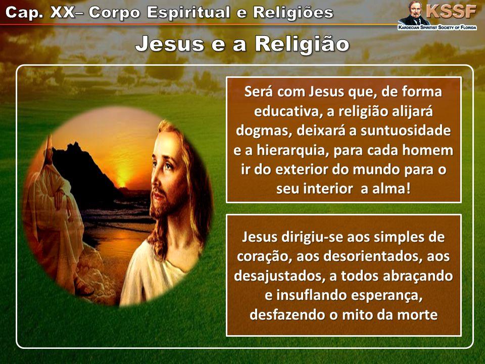 Será com Jesus que, de forma educativa, a religião alijará dogmas, deixará a suntuosidade e a hierarquia, para cada homem ir do exterior do mundo para o seu interior a alma.
