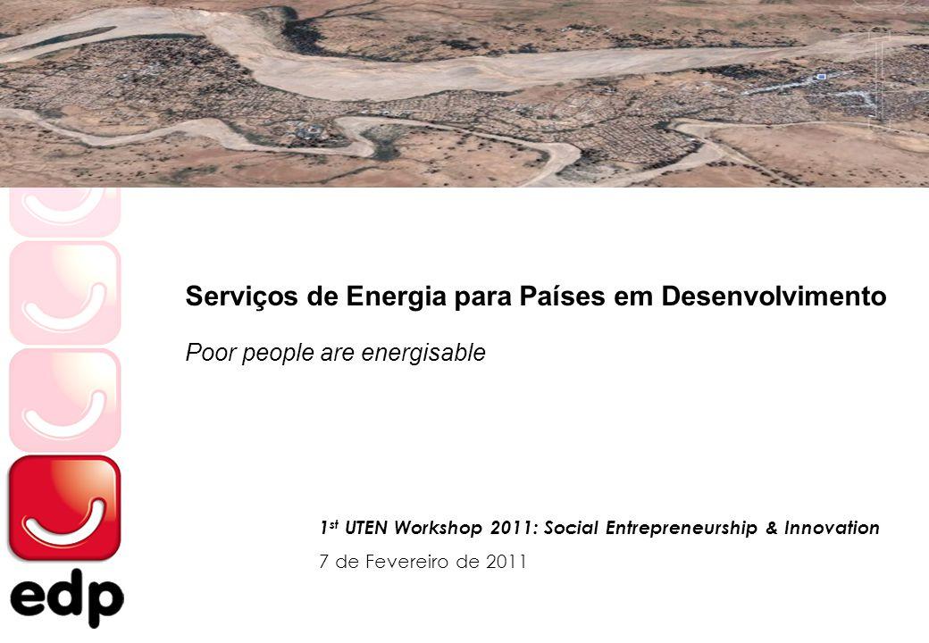 Serviços de Energia para Países em Desenvolvimento Poor people are energisable 1 st UTEN Workshop 2011: Social Entrepreneurship & Innovation 7 de Feve