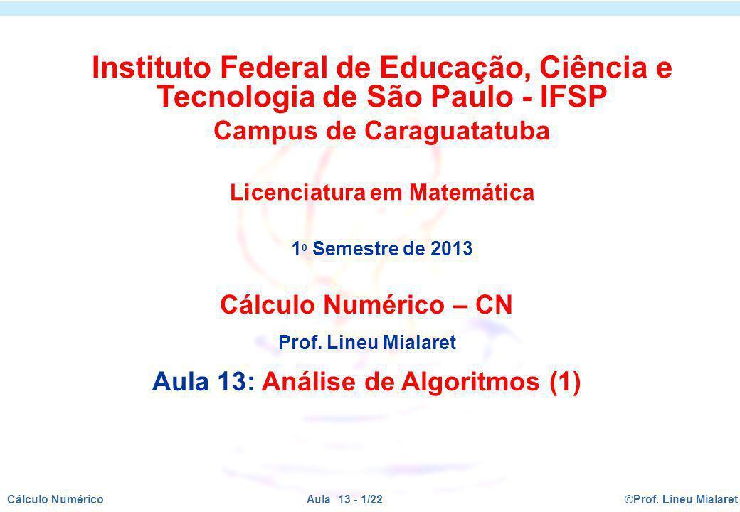 ©Prof. Lineu MialaretAula 13 - 1/22Cálculo Numérico Cálculo Numérico – CN Prof. Lineu Mialaret Aula 13: Análise de Algoritmos (1) Instituto Federal de