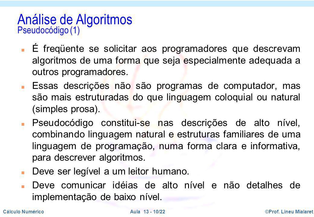 ©Prof. Lineu MialaretAula 13 - 10/22Cálculo Numérico Análise de Algoritmos Pseudocódigo (1) n É freqüente se solicitar aos programadores que descrevam