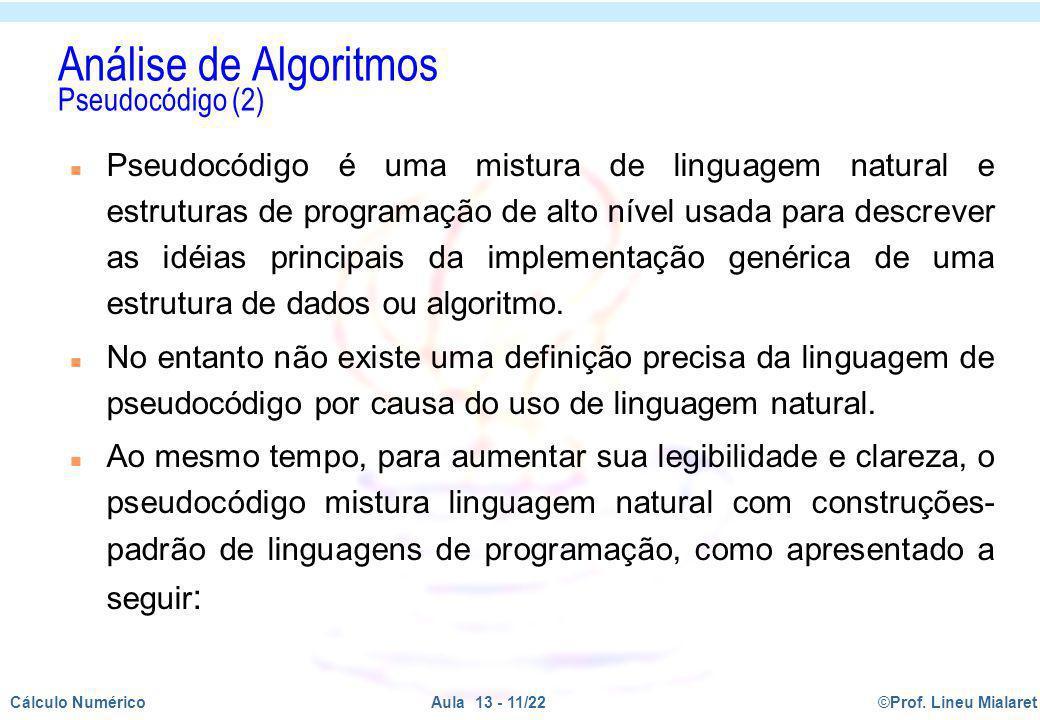 ©Prof. Lineu MialaretAula 13 - 11/22Cálculo Numérico Análise de Algoritmos Pseudocódigo (2) n Pseudocódigo é uma mistura de linguagem natural e estrut