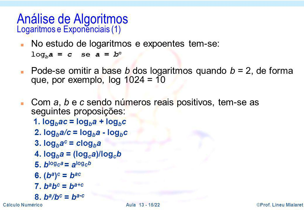 ©Prof. Lineu MialaretAula 13 - 15/22Cálculo Numérico Análise de Algoritmos Logaritmos e Exponenciais (1) n No estudo de logaritmos e expoentes tem-se: