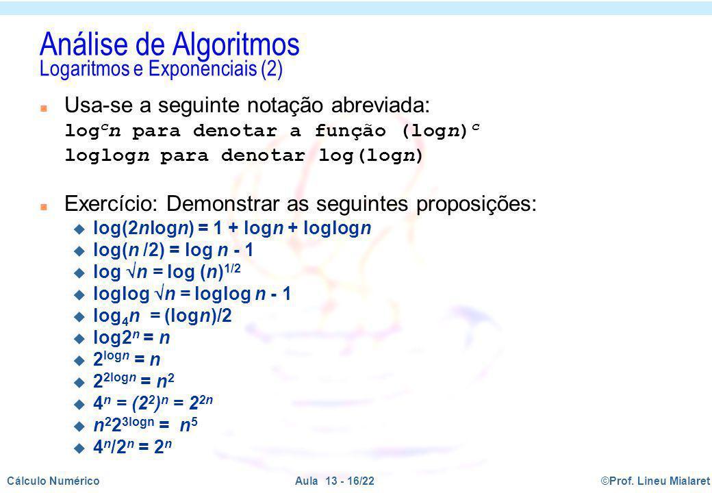 ©Prof. Lineu MialaretAula 13 - 16/22Cálculo Numérico Usa-se a seguinte notação abreviada: log c n para denotar a função (logn) c loglogn para denotar
