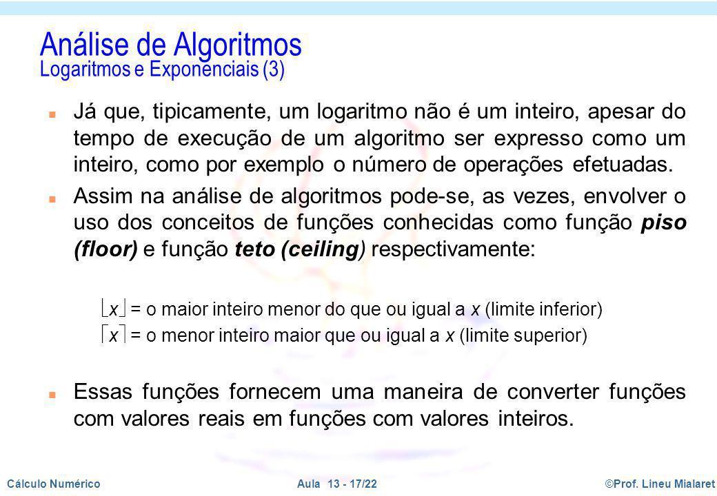 ©Prof. Lineu MialaretAula 13 - 17/22Cálculo Numérico n Já que, tipicamente, um logaritmo não é um inteiro, apesar do tempo de execução de um algoritmo