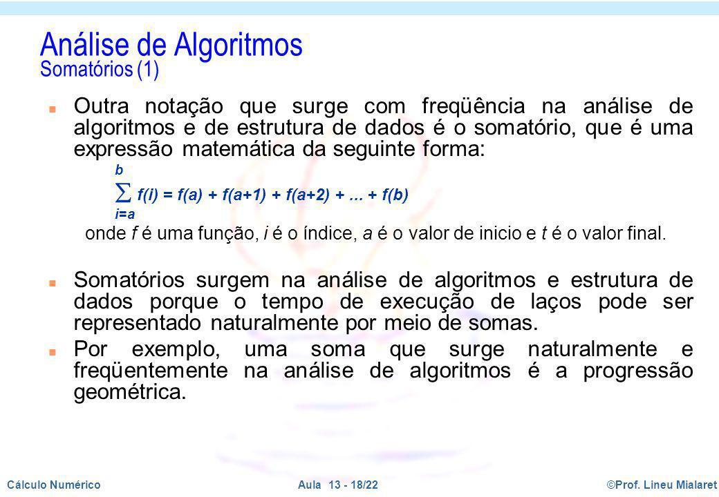 ©Prof. Lineu MialaretAula 13 - 18/22Cálculo Numérico Análise de Algoritmos Somatórios (1) n Outra notação que surge com freqüência na análise de algor