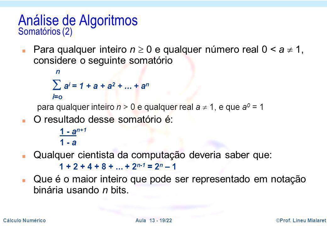 ©Prof. Lineu MialaretAula 13 - 19/22Cálculo Numérico Análise de Algoritmos Somatórios (2) n Para qualquer inteiro n 0 e qualquer número real 0 < a 1,