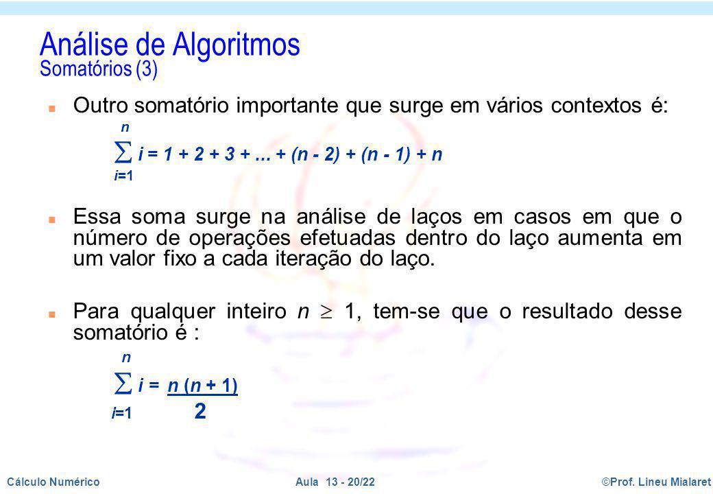 ©Prof. Lineu MialaretAula 13 - 20/22Cálculo Numérico n Outro somatório importante que surge em vários contextos é: n i = 1 + 2 + 3 +... + (n - 2) + (n