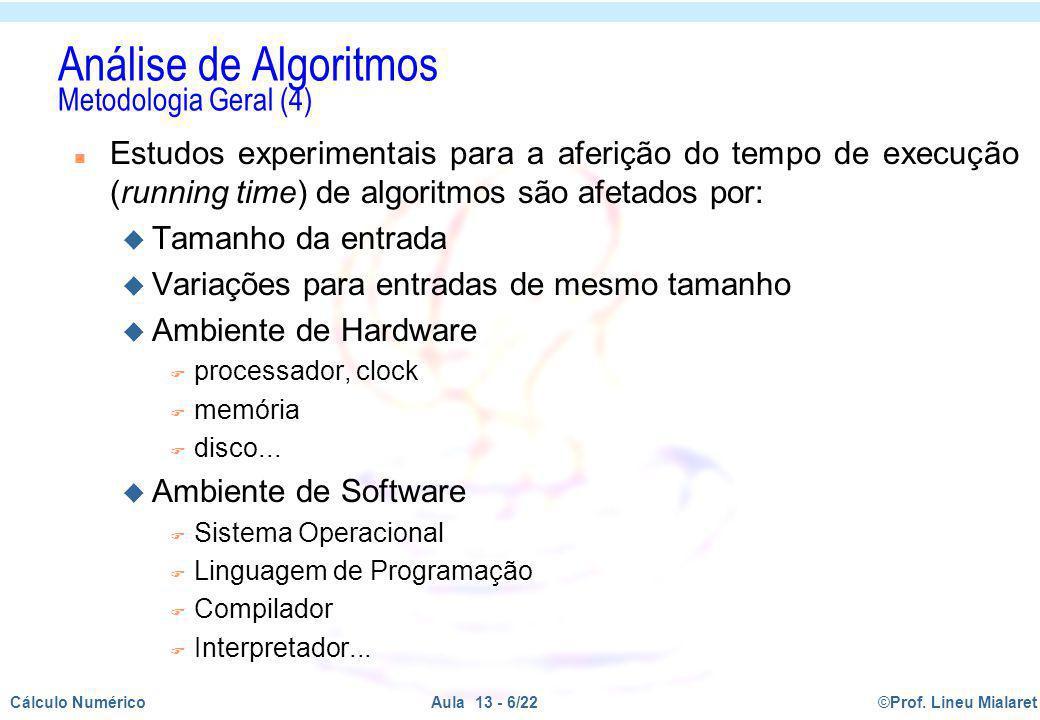 ©Prof. Lineu MialaretAula 13 - 6/22Cálculo Numérico n Estudos experimentais para a aferição do tempo de execução (running time) de algoritmos são afet
