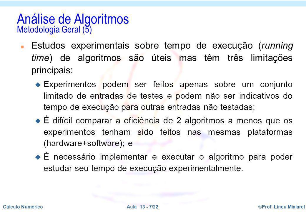 ©Prof. Lineu MialaretAula 13 - 7/22Cálculo Numérico Análise de Algoritmos Metodologia Geral (5) n Estudos experimentais sobre tempo de execução (runni