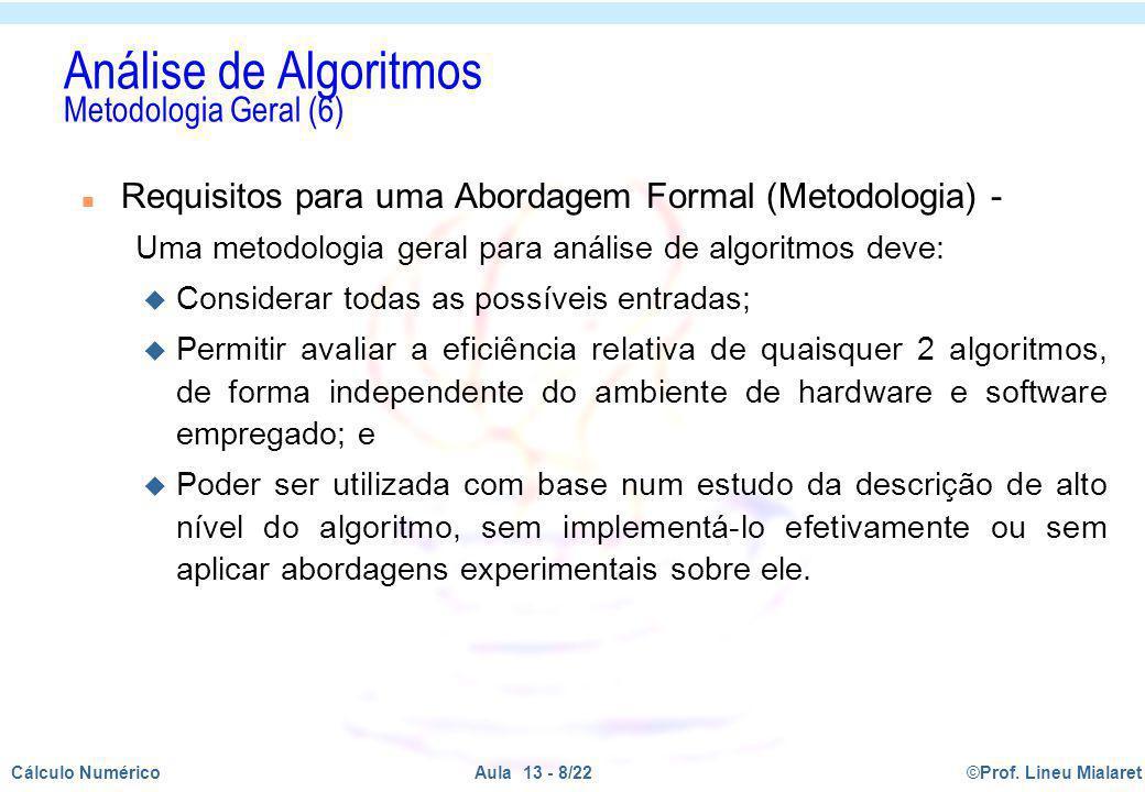 ©Prof. Lineu MialaretAula 13 - 8/22Cálculo Numérico n Requisitos para uma Abordagem Formal (Metodologia) - Uma metodologia geral para análise de algor