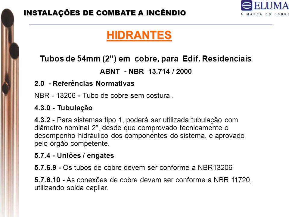 INSTALAÇÕES DE COMBATE A INCÊNDIO HIDRANTES Tubos de 54mm (2) em cobre, para Edif.