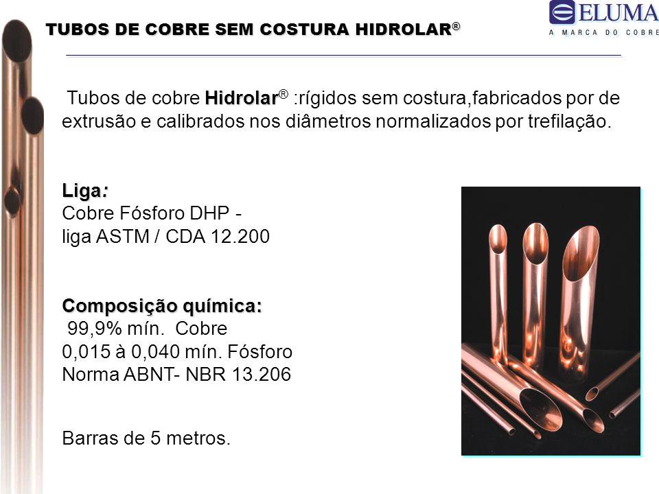 TUBOS DE COBRE SEM COSTURA HIDROLAR ® Hidrolar Tubos de cobre Hidrolar ® :rígidos sem costura,fabricados por de extrusão e calibrados nos diâmetros normalizados por trefilação.
