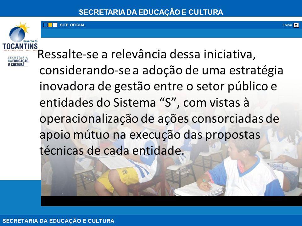 SECRETARIA DA EDUCAÇÃO E CULTURA x Fechar Ressalte-se a relevância dessa iniciativa, considerando-se a adoção de uma estratégia inovadora de gestão en