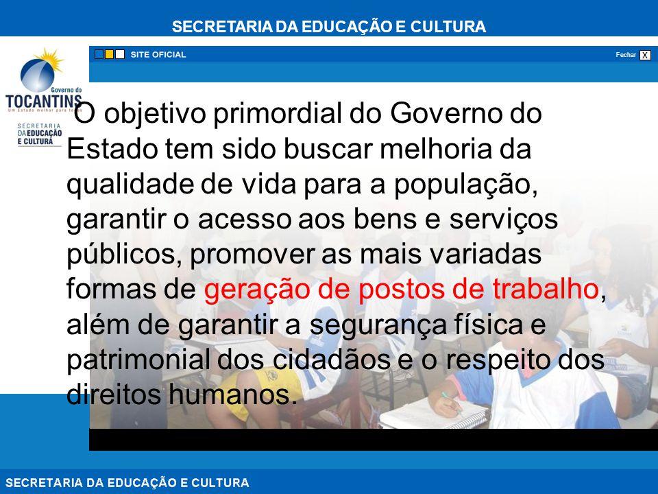 SECRETARIA DA EDUCAÇÃO E CULTURA x Fechar O objetivo primordial do Governo do Estado tem sido buscar melhoria da qualidade de vida para a população, g