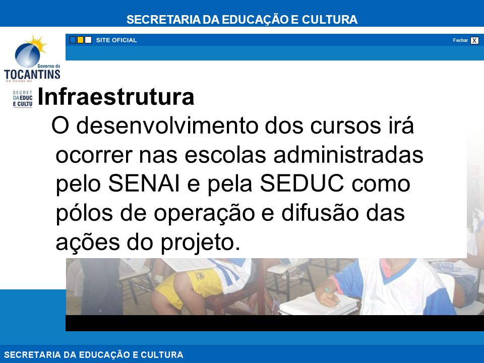 SECRETARIA DA EDUCAÇÃO E CULTURA x Fechar Infraestrutura O desenvolvimento dos cursos irá ocorrer nas escolas administradas pelo SENAI e pela SEDUC co