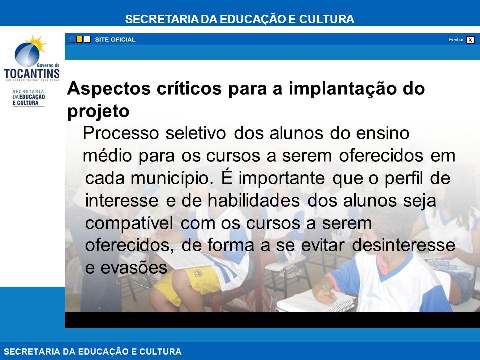 SECRETARIA DA EDUCAÇÃO E CULTURA x Fechar Aspectos críticos para a implantação do projeto Processo seletivo dos alunos do ensino médio para os cursos