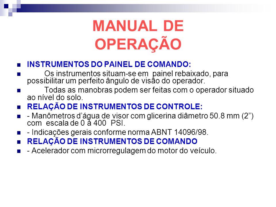 MANUAL DE OPERAÇÃO INSTRUMENTOS DO PAINEL DE COMANDO: Os instrumentos situam-se em painel rebaixado, para possibilitar um perfeito ângulo de visão do