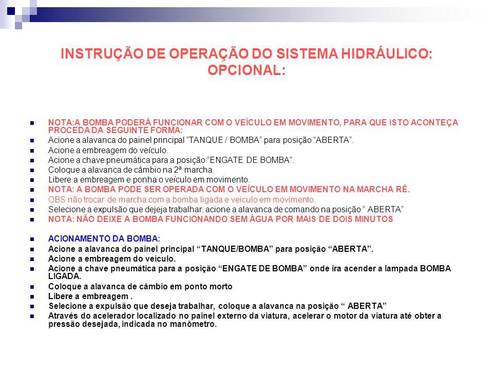 INSTRUÇÃO DE OPERAÇÃO DO SISTEMA HIDRÁULICO: OPCIONAL: NOTA:A BOMBA PODERÁ FUNCIONAR COM O VEÍCULO EM MOVIMENTO, PARA QUE ISTO ACONTEÇA PROCEDA DA SEG