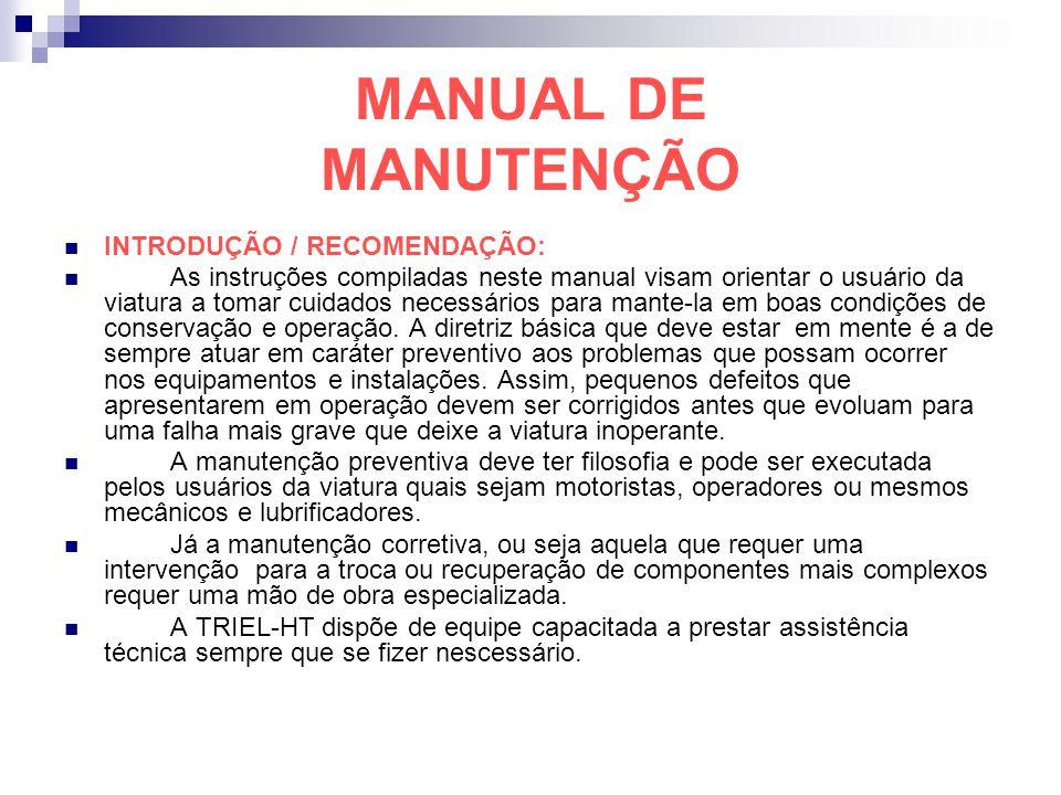 MANUAL DE MANUTENÇÃO INTRODUÇÃO / RECOMENDAÇÃO: As instruções compiladas neste manual visam orientar o usuário da viatura a tomar cuidados necessários